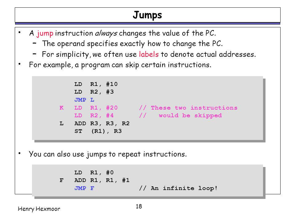 Jumps A jump instruction always changes the value of the PC.