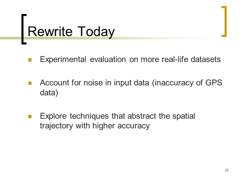 Rewrite Today Experimental evaluation on more real-life datasets