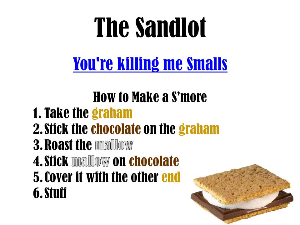 You re killing me Smalls
