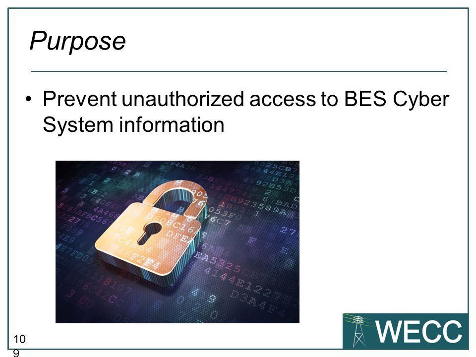 Purpose Prevent unauthorized access to BES Cyber System information