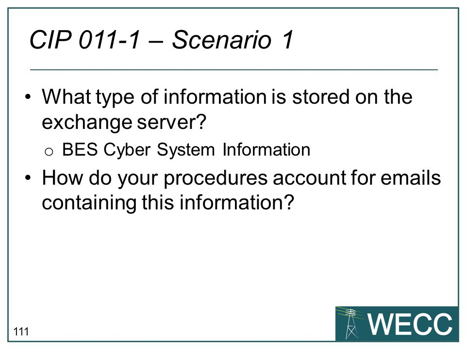 CIP 011-1 – Scenario 1 What type of information is stored on the exchange server BES Cyber System Information.