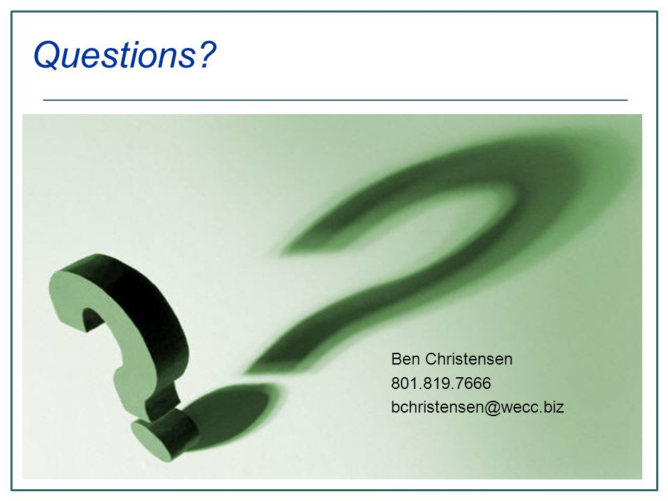 Questions Ben Christensen 801.819.7666 bchristensen@wecc.biz