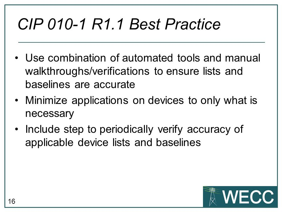 CIP 010-1 R1.1 Best Practice Use combination of automated tools and manual walkthroughs/verifications to ensure lists and baselines are accurate.