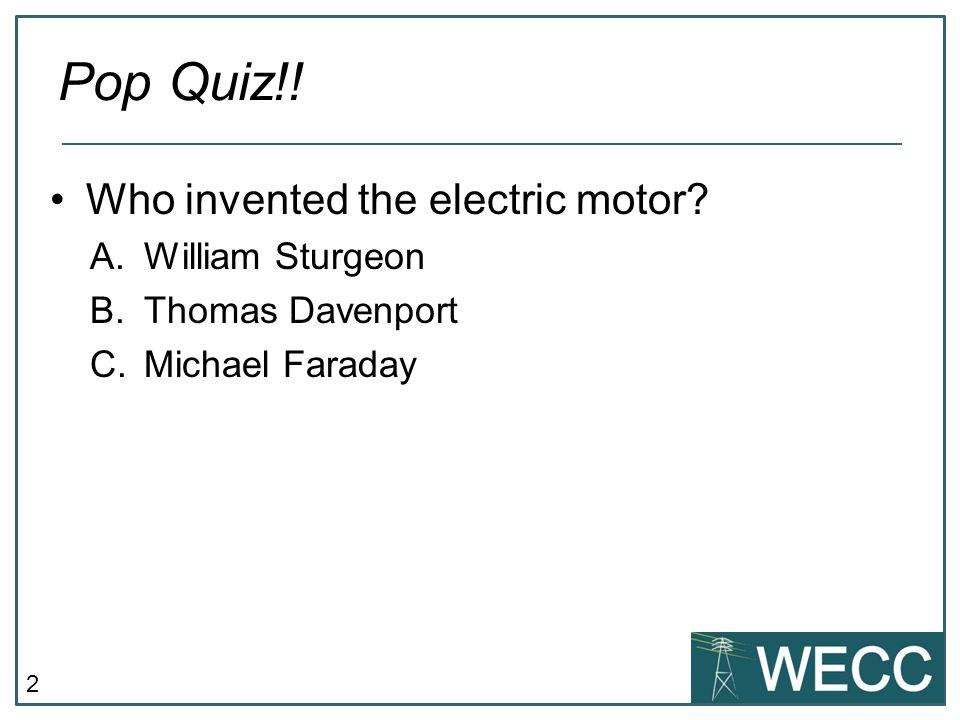 Pop Quiz!! Who invented the electric motor William Sturgeon