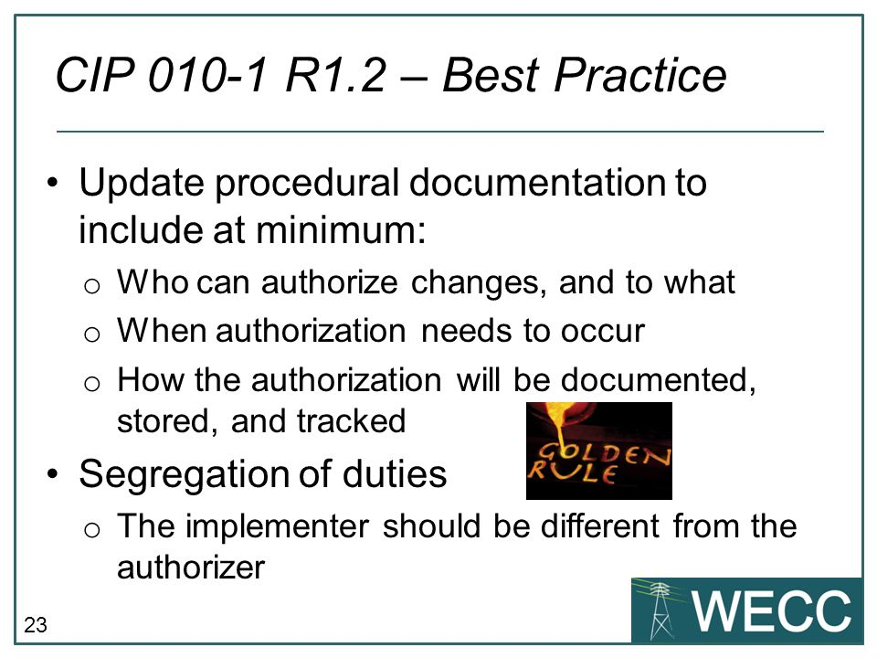 CIP 010-1 R1.2 – Best Practice Update procedural documentation to include at minimum: Who can authorize changes, and to what.