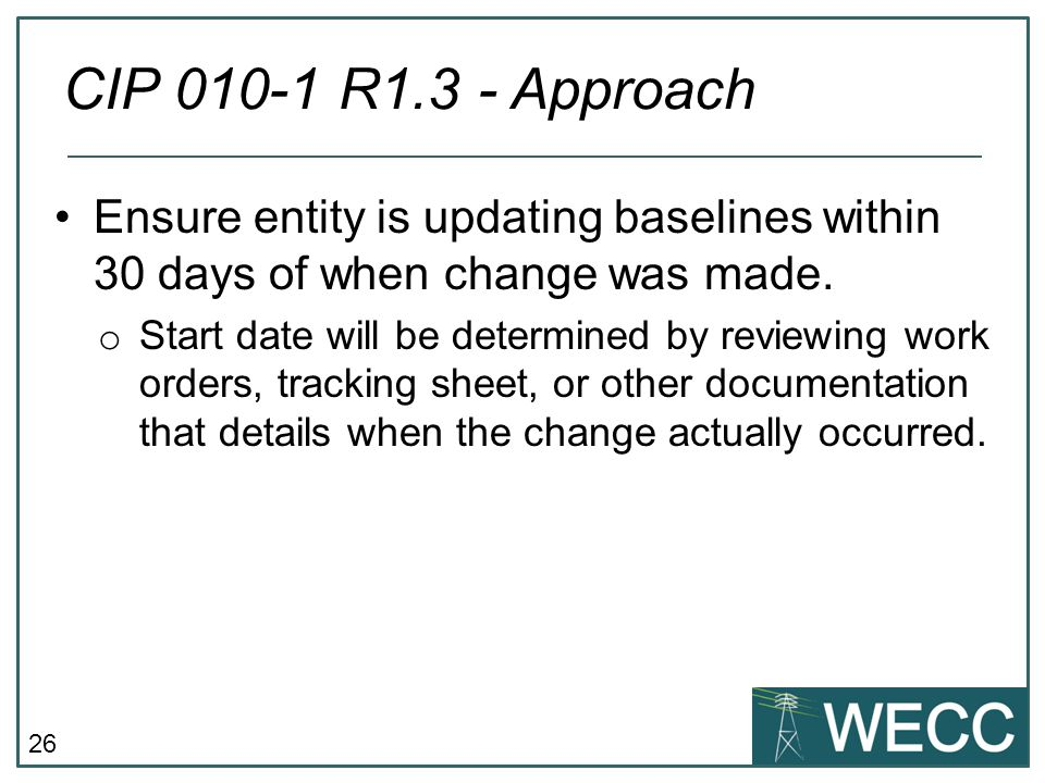 CIP 010-1 R1.3 - Approach Ensure entity is updating baselines within 30 days of when change was made.