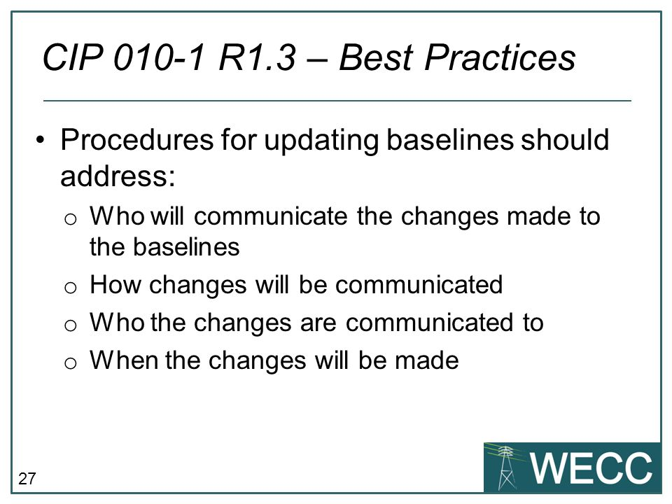 CIP 010-1 R1.3 – Best Practices Procedures for updating baselines should address: Who will communicate the changes made to the baselines.