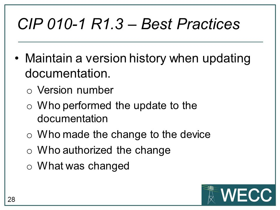 CIP 010-1 R1.3 – Best Practices Maintain a version history when updating documentation. Version number.