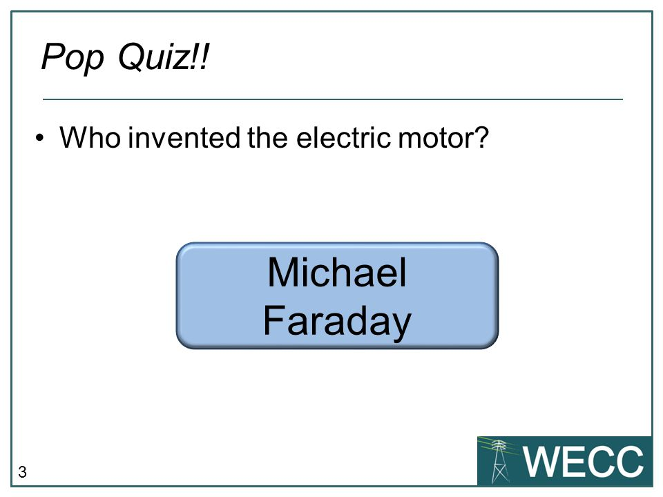Pop Quiz!! Who invented the electric motor Michael Faraday