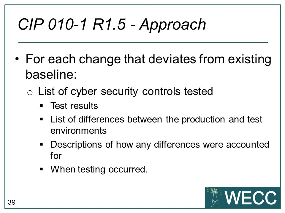 CIP 010-1 R1.5 - Approach For each change that deviates from existing baseline: List of cyber security controls tested.