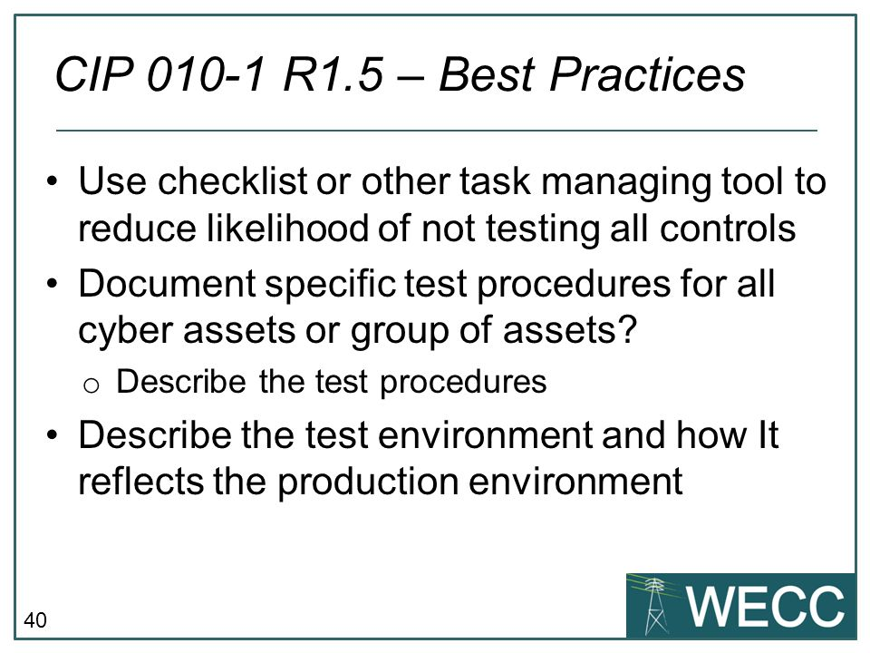 CIP 010-1 R1.5 – Best Practices Use checklist or other task managing tool to reduce likelihood of not testing all controls.