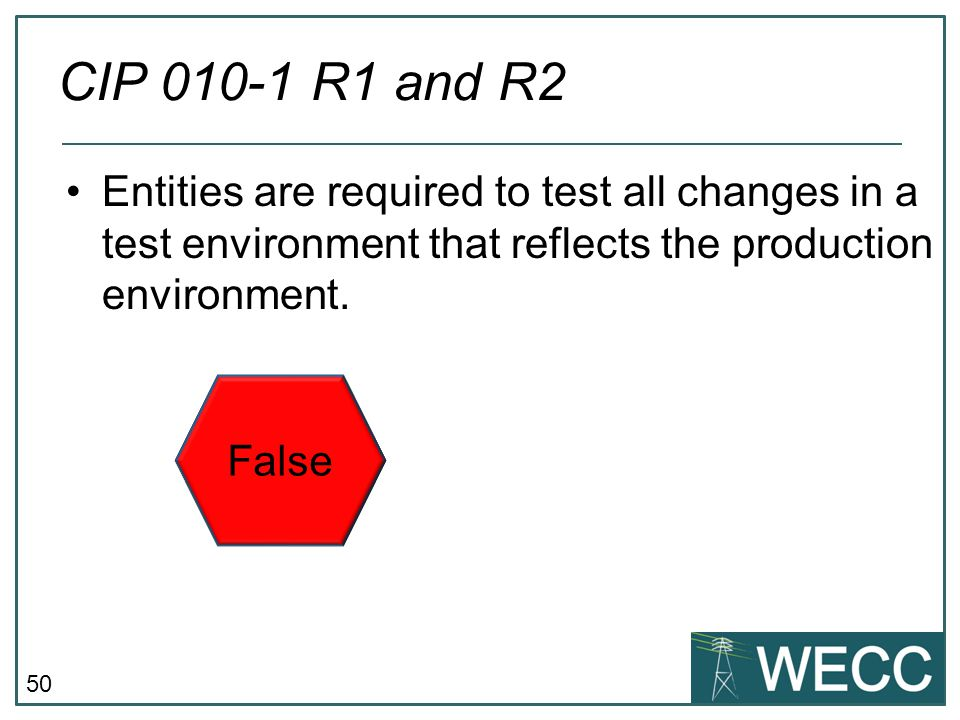 CIP 010-1 R1 and R2 Entities are required to test all changes in a test environment that reflects the production environment.