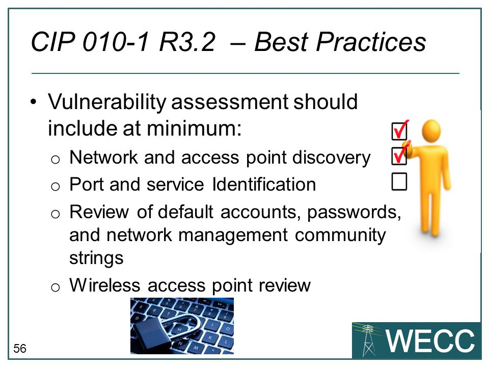 CIP 010-1 R3.2 – Best Practices Vulnerability assessment should include at minimum: Network and access point discovery.