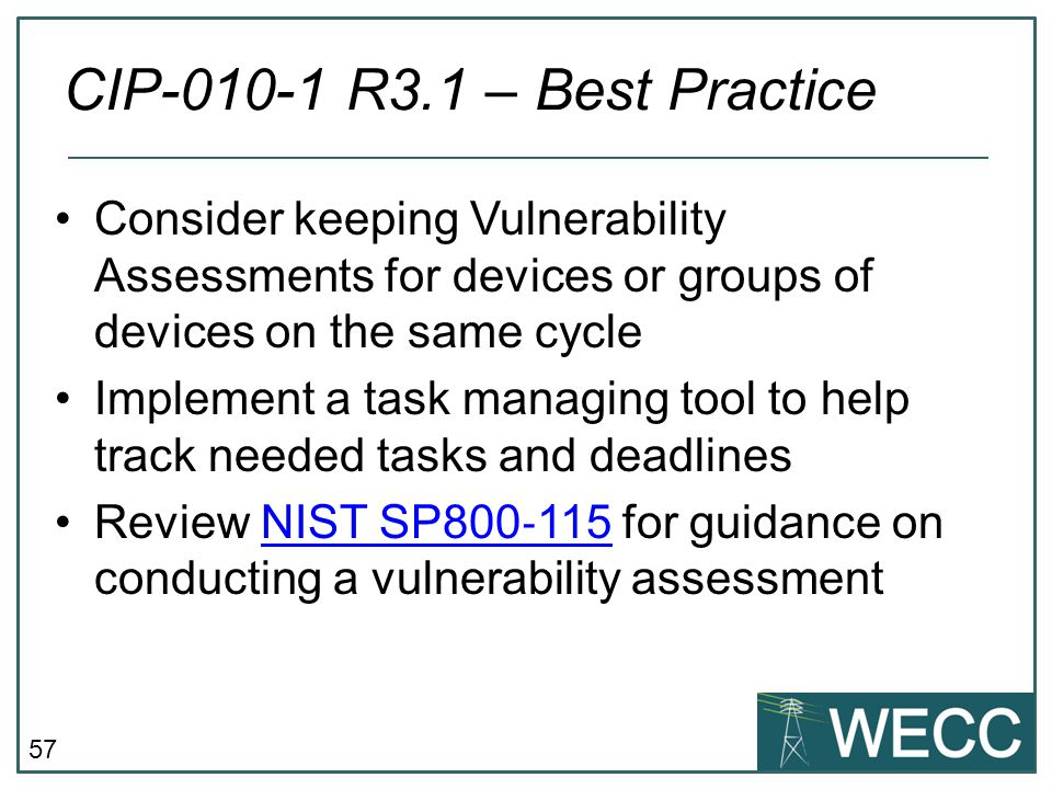CIP-010-1 R3.1 – Best Practice Consider keeping Vulnerability Assessments for devices or groups of devices on the same cycle.
