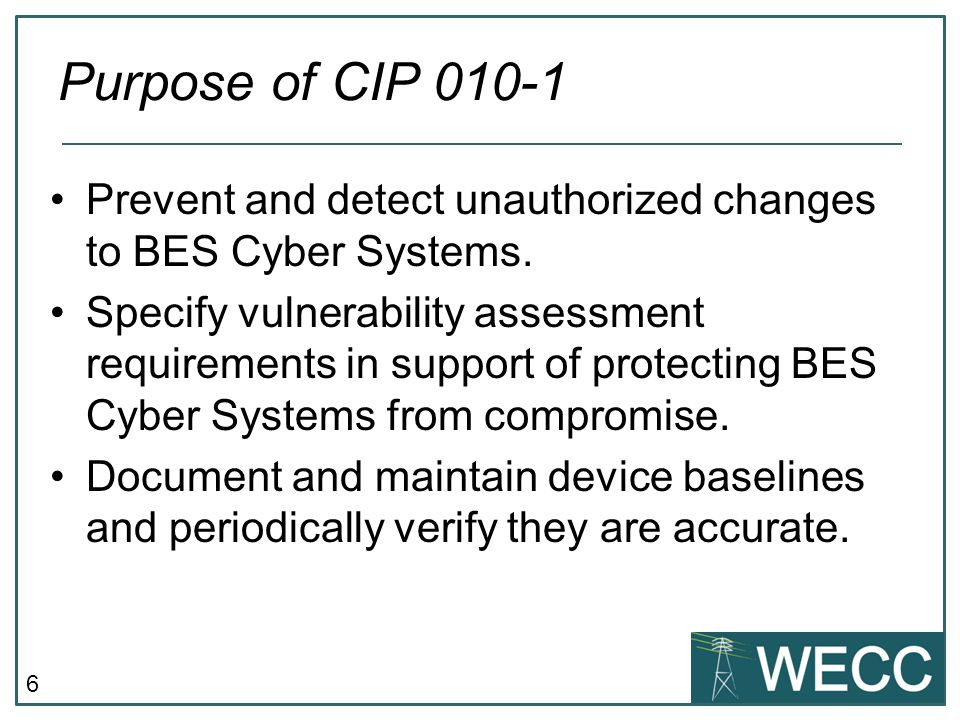 Purpose of CIP 010-1 Prevent and detect unauthorized changes to BES Cyber Systems.
