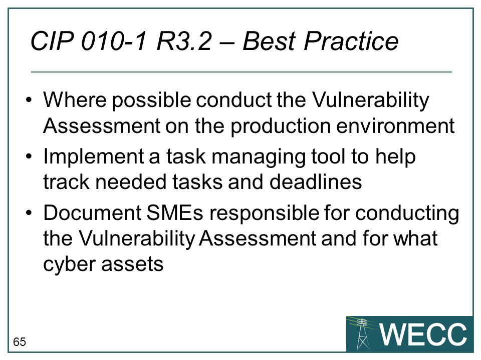 CIP 010-1 R3.2 – Best Practice Where possible conduct the Vulnerability Assessment on the production environment.