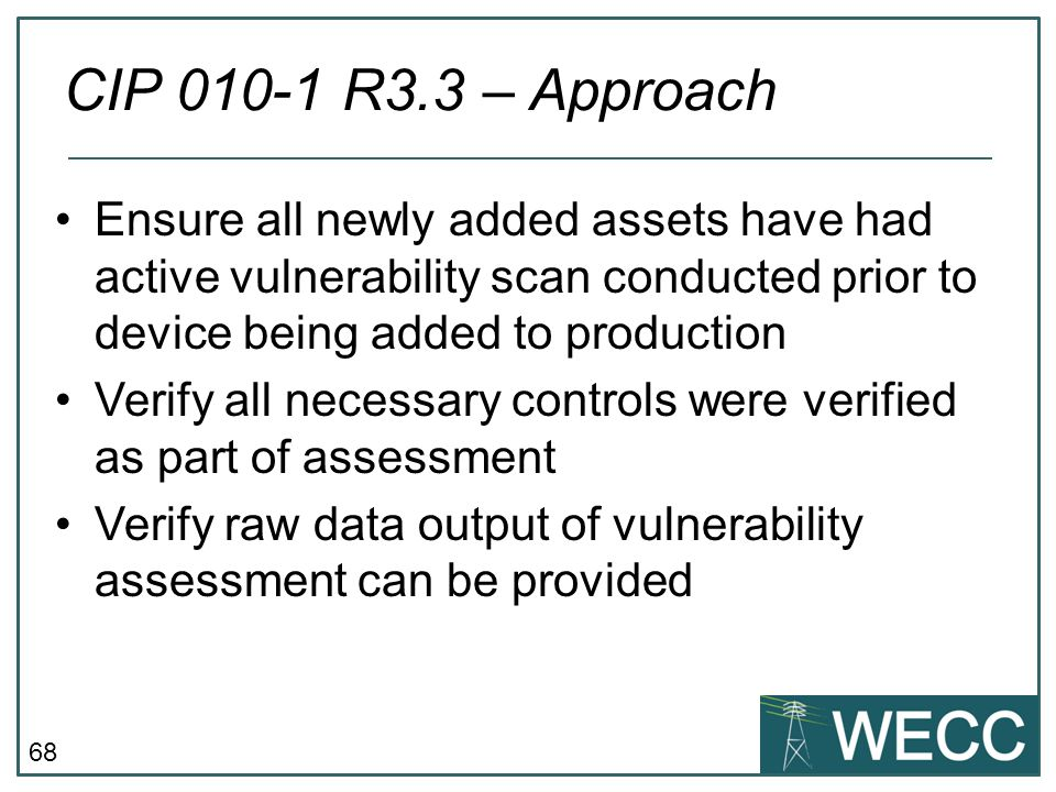 CIP 010-1 R3.3 – Approach Ensure all newly added assets have had active vulnerability scan conducted prior to device being added to production.
