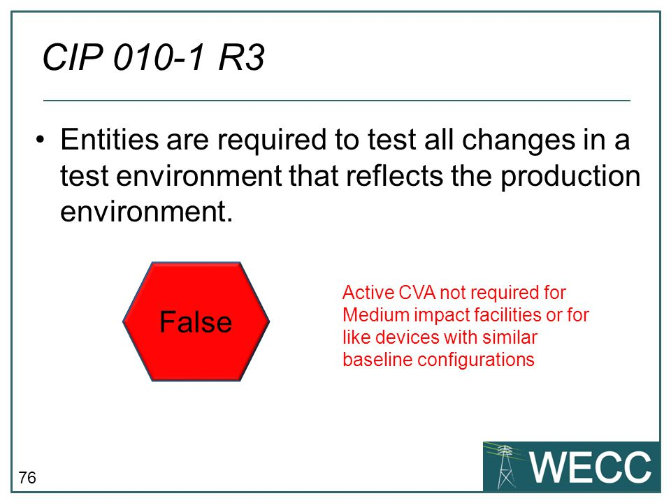 CIP 010-1 R3 Entities are required to test all changes in a test environment that reflects the production environment.