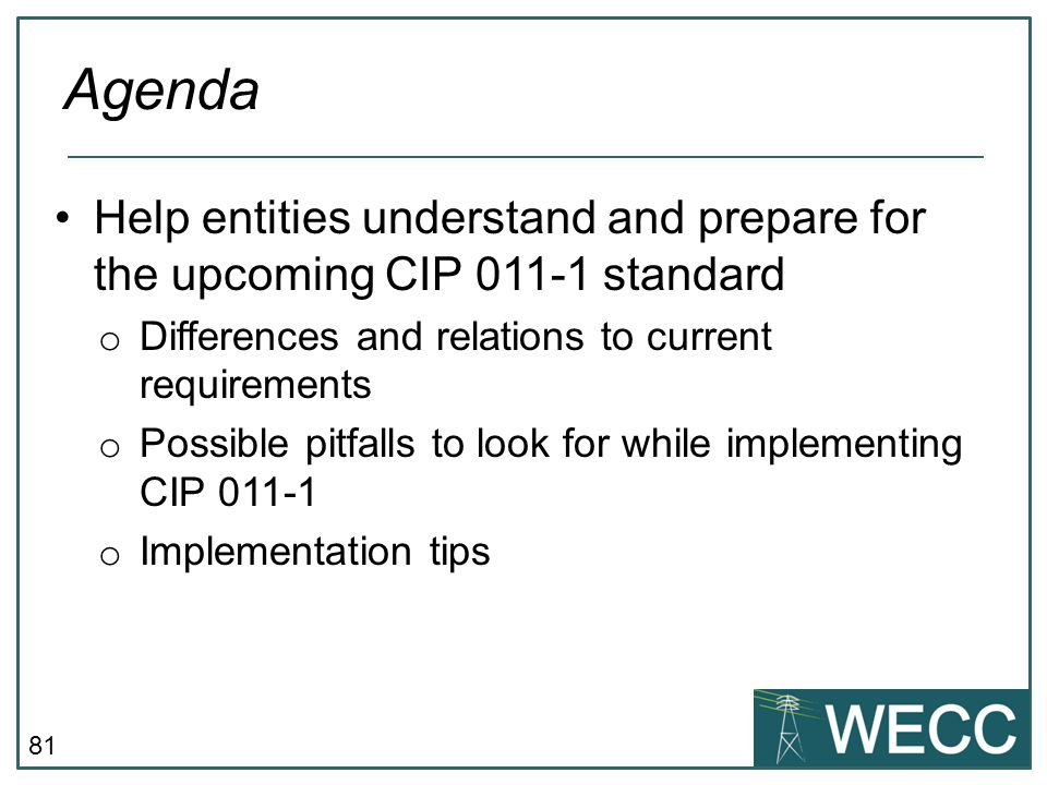 Agenda Help entities understand and prepare for the upcoming CIP 011-1 standard. Differences and relations to current requirements.