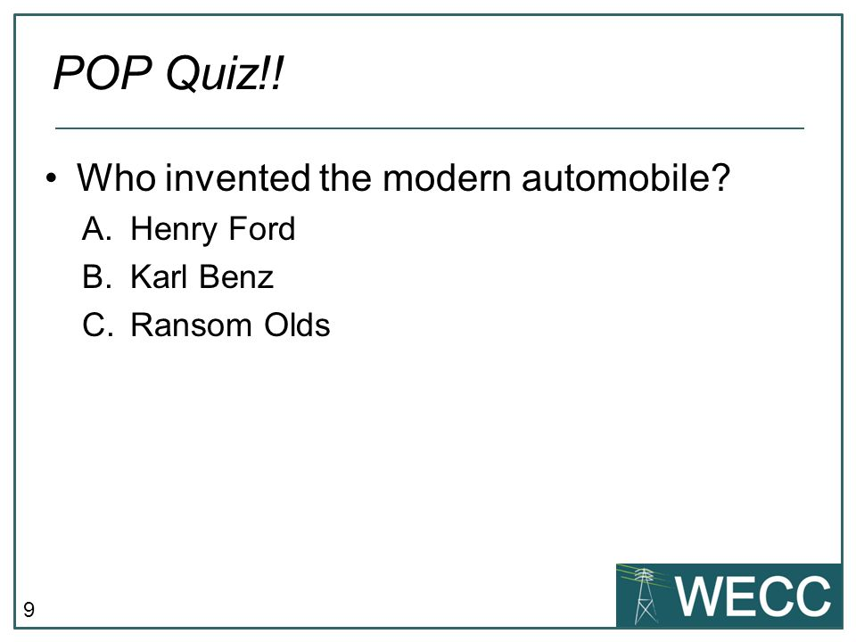 POP Quiz!! Who invented the modern automobile Henry Ford Karl Benz