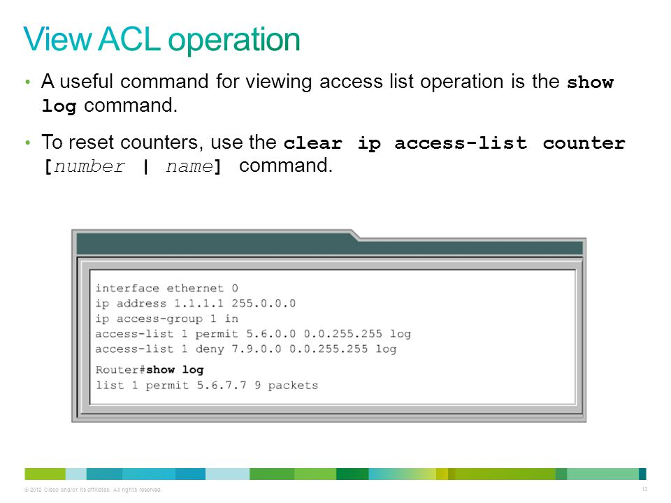 View ACL operation A useful command for viewing access list operation is the show log command.