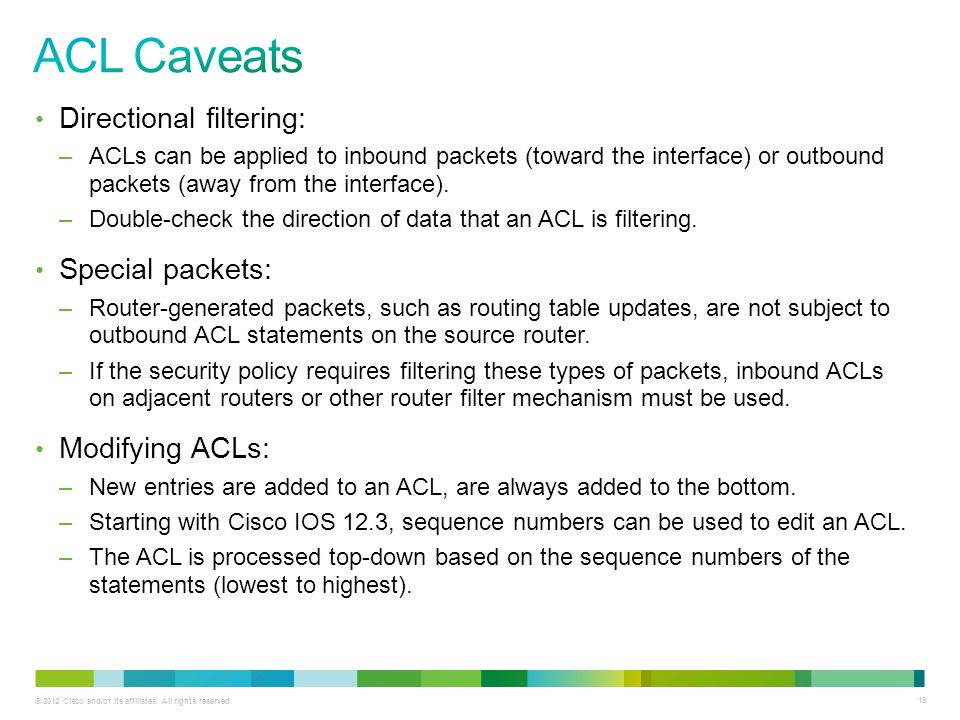 ACL Caveats Directional filtering: Special packets: Modifying ACLs: