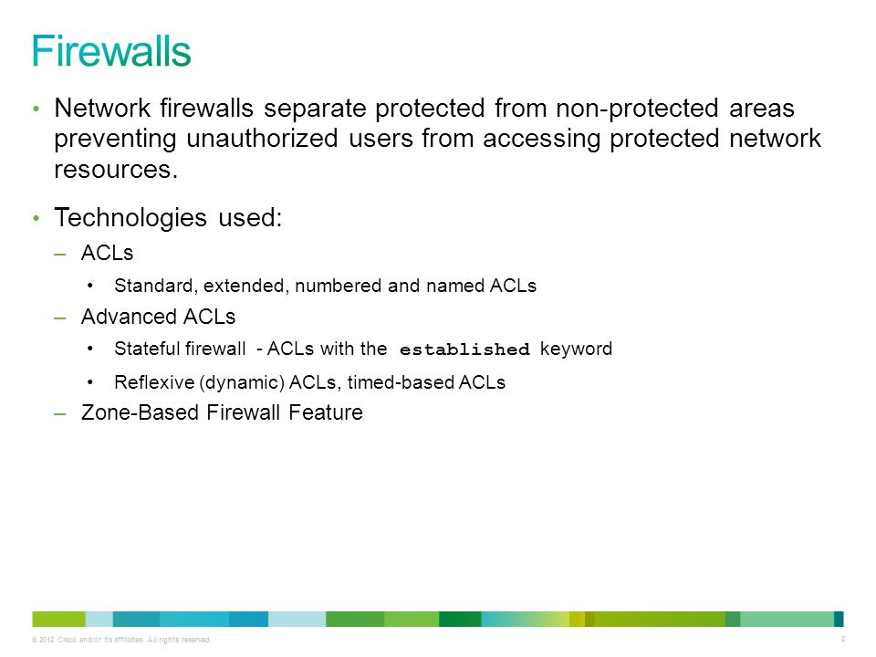 Firewalls Network firewalls separate protected from non-protected areas preventing unauthorized users from accessing protected network resources.