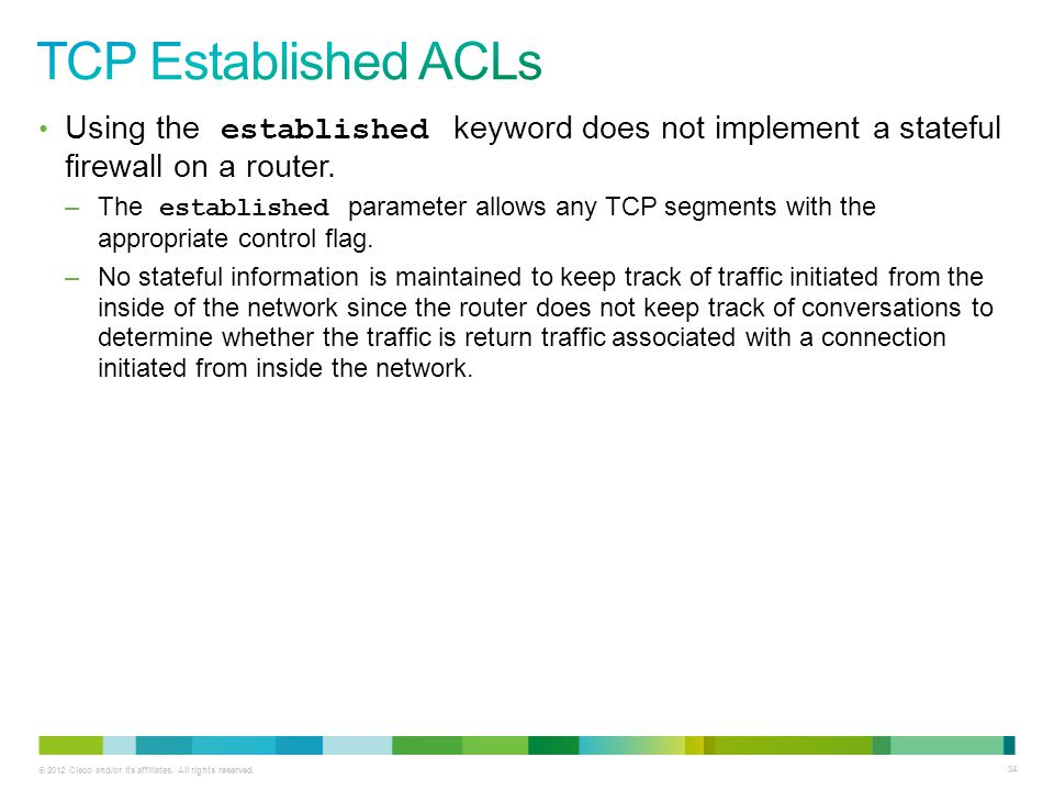 TCP Established ACLs Using the established keyword does not implement a stateful firewall on a router.