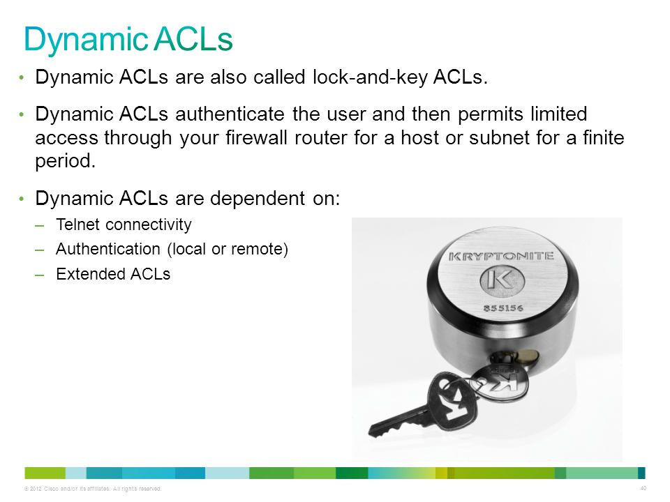 Dynamic ACLs Dynamic ACLs are also called lock-and-key ACLs.