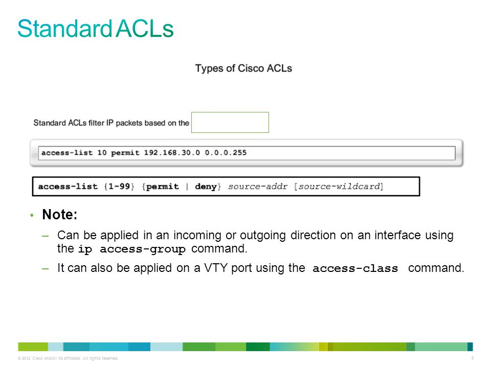 Standard ACLs Note: Can be applied in an incoming or outgoing direction on an interface using the ip access-group command.