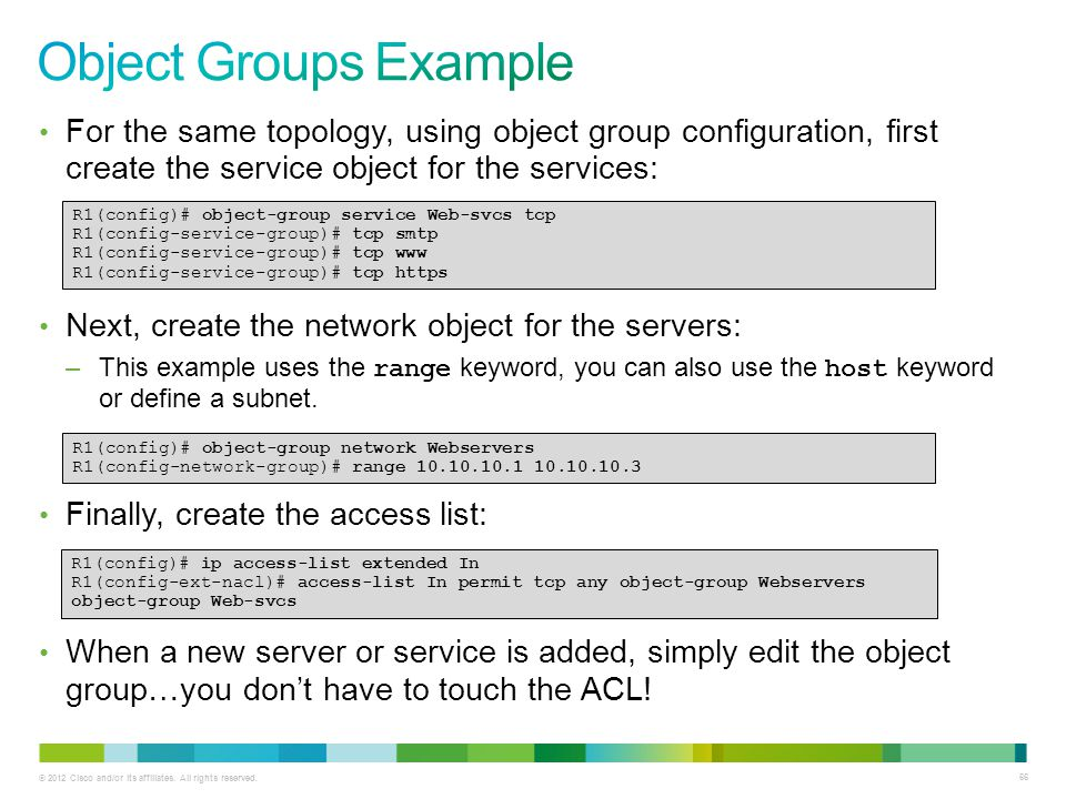 Object Groups Example For the same topology, using object group configuration, first create the service object for the services: