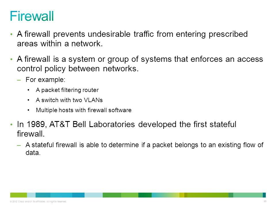Firewall A firewall prevents undesirable traffic from entering prescribed areas within a network.