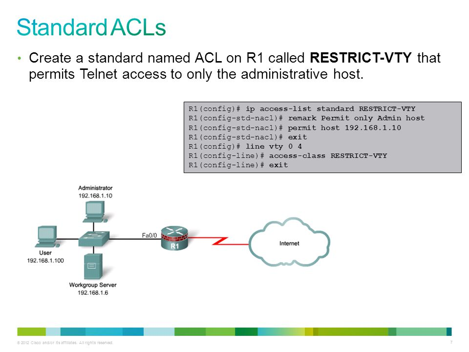 Standard ACLs Create a standard named ACL on R1 called RESTRICT-VTY that permits Telnet access to only the administrative host.