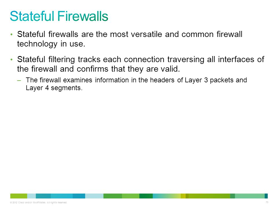 Stateful Firewalls Stateful firewalls are the most versatile and common firewall technology in use.