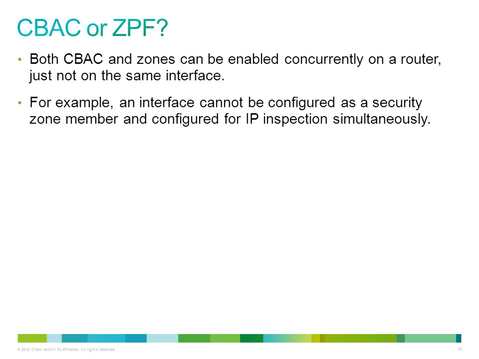 CBAC or ZPF Both CBAC and zones can be enabled concurrently on a router, just not on the same interface.