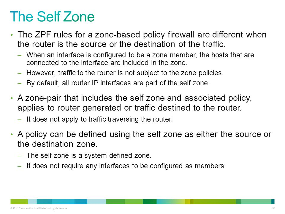 The Self Zone The ZPF rules for a zone-based policy firewall are different when the router is the source or the destination of the traffic.