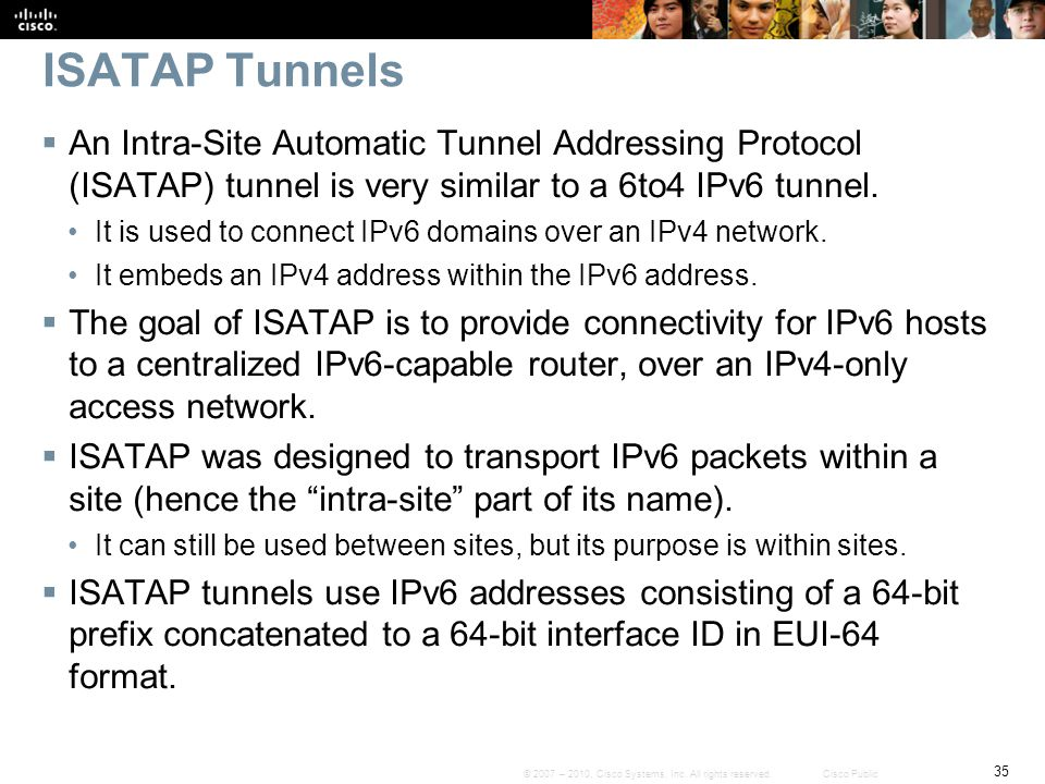 ISATAP Tunnels An Intra-Site Automatic Tunnel Addressing Protocol (ISATAP) tunnel is very similar to a 6to4 IPv6 tunnel.