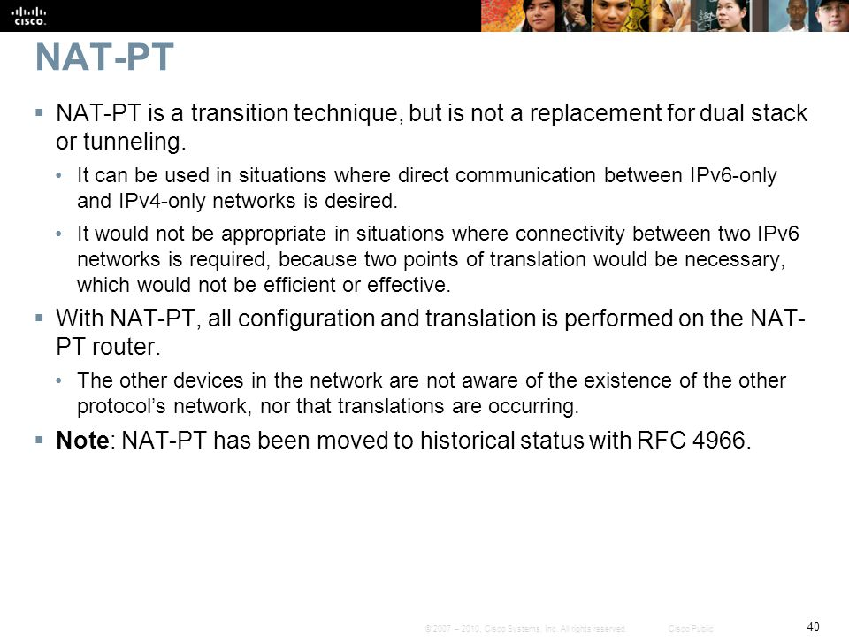 NAT-PT NAT-PT is a transition technique, but is not a replacement for dual stack or tunneling.