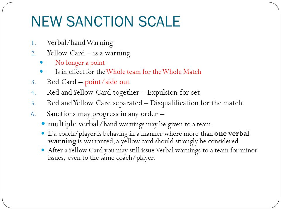 NEW SANCTION SCALE Verbal/hand Warning. Yellow Card – is a warning. No longer a point. Is in effect for the Whole team for the Whole Match.