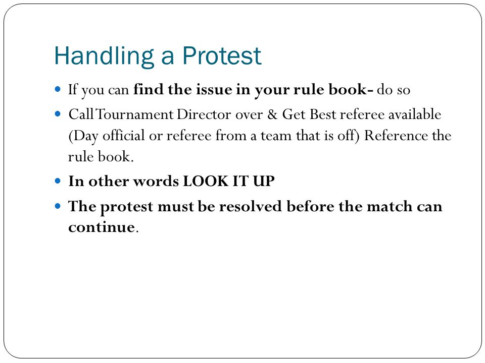 Handling a Protest If you can find the issue in your rule book- do so