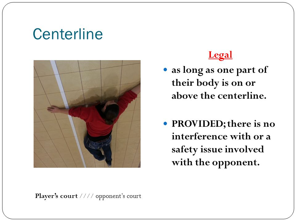 Centerline Legal. as long as one part of their body is on or above the centerline.