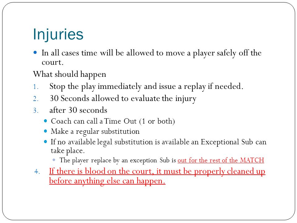 Injuries In all cases time will be allowed to move a player safely off the court. What should happen.