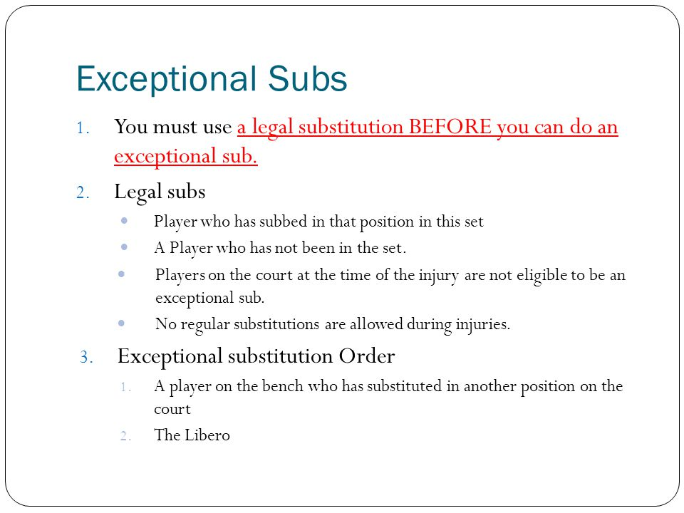 Exceptional Subs You must use a legal substitution BEFORE you can do an exceptional sub. Legal subs.