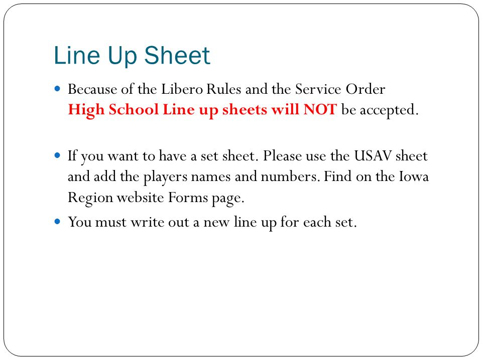 Line Up Sheet Because of the Libero Rules and the Service Order High School Line up sheets will NOT be accepted.