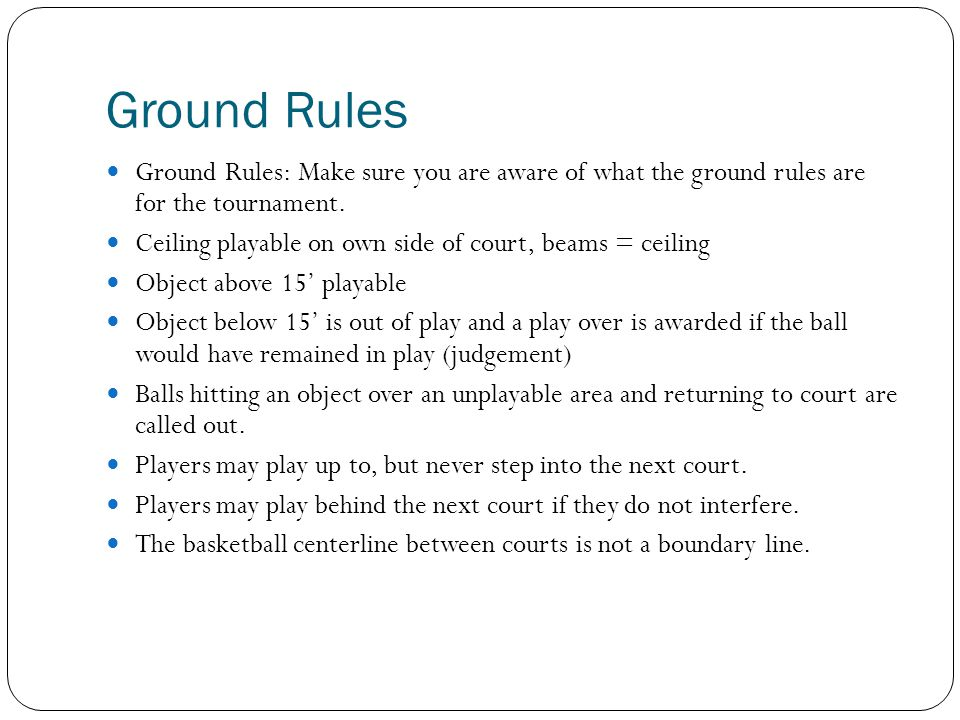 Ground Rules Ground Rules: Make sure you are aware of what the ground rules are for the tournament.