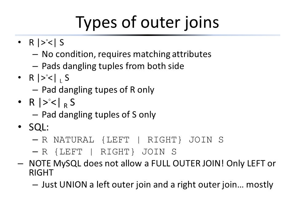 Types of outer joins R |>◦<| R S SQL: R |>◦<| S