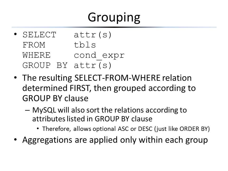 Grouping SELECT attr(s) FROM tbls WHERE cond_expr GROUP BY attr(s)