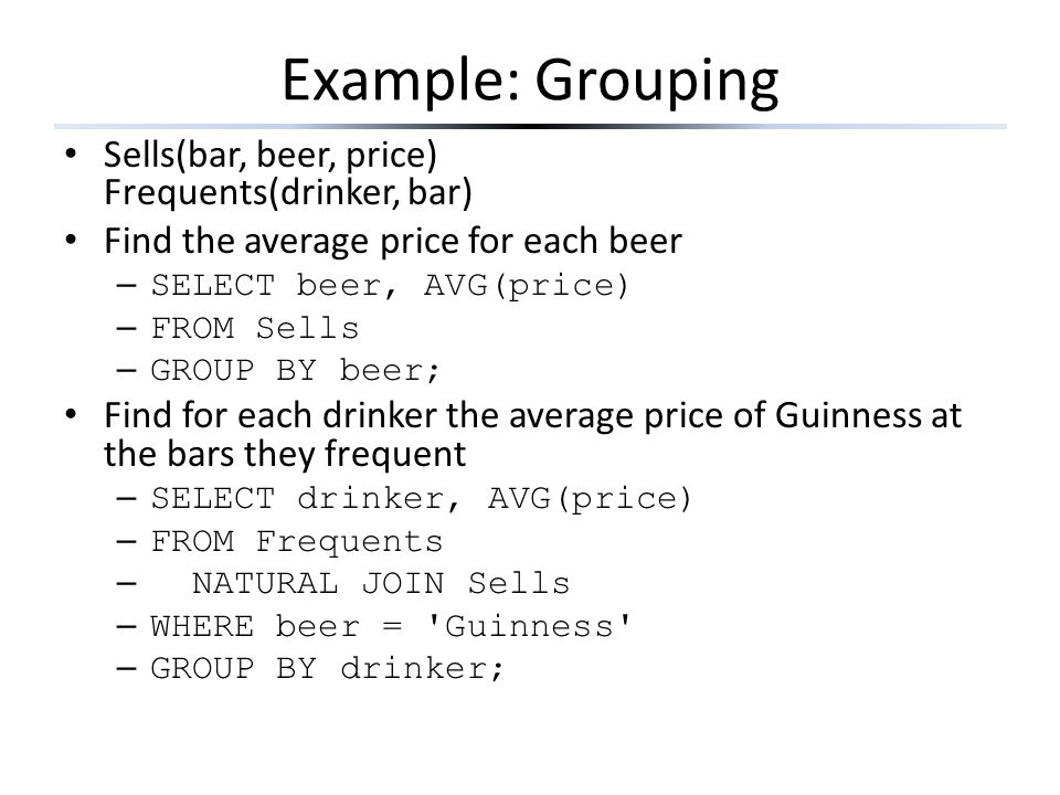 Example: Grouping Sells(bar, beer, price) Frequents(drinker, bar)