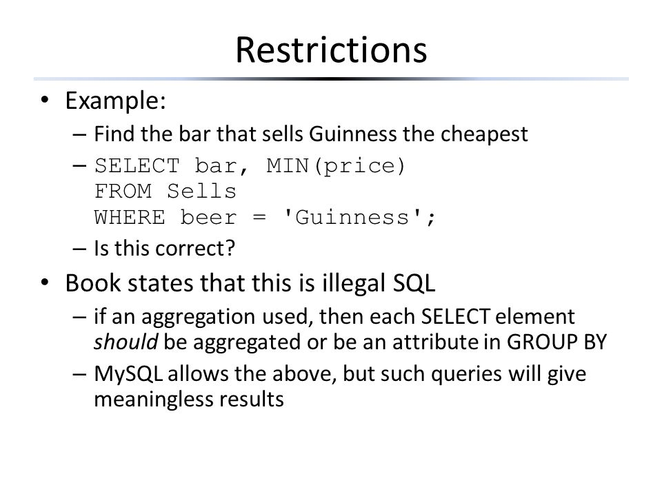 Restrictions Example: Book states that this is illegal SQL