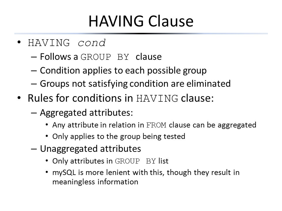 HAVING Clause HAVING cond Rules for conditions in HAVING clause: